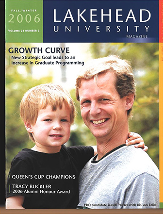 This issue of the Alumni Magazine features an article on Graduate Studies being on the rise at Lakehead University, and 2006 Alumni Honour Award Recipient Tracy Buckler (St. Joseph's Care Group President).