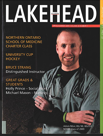 This issue features articles on the NOSM charter class, University Cup Hockey, and Bruce Strang who is Lakehead's 2009 distinguished instructor.This issue features articles on the NOSM charter class, University Cup Hockey, and Bruce Strang who is Lakehead's 2009 distinguished instructor.