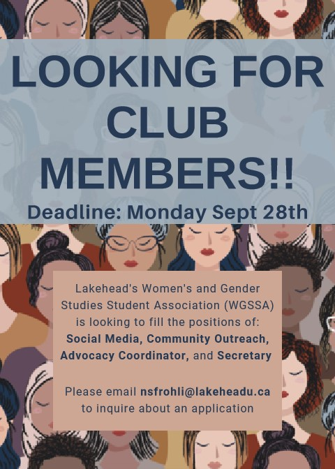 Deadline: Monday, September 28th, 2020. Lakehead's Women's and Gender Studies Student Association (WGSSA) is looking to fill the positions of: Social Media, Community Outreach, Advocacy Coordinator, and Secretary. Please email Natasha at nsfrohli@lakeheadu.ca to inquire about an application.