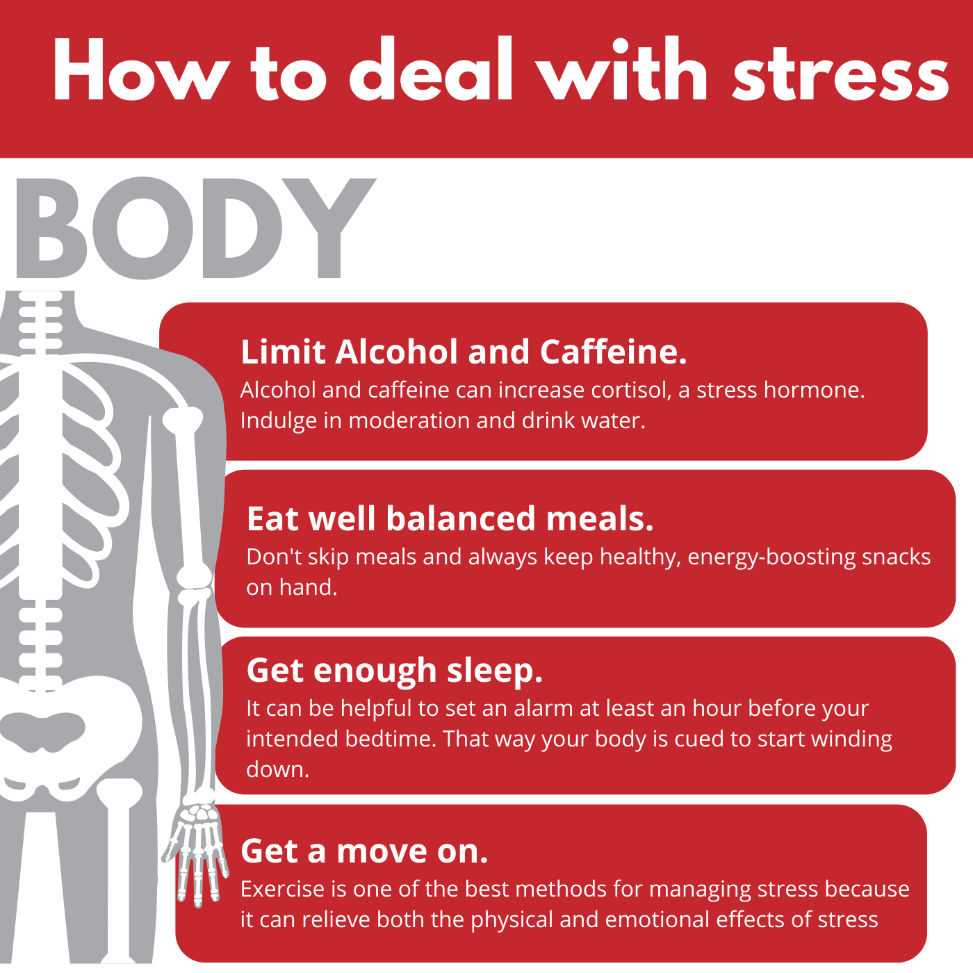 Limit Alcohol and Caffeine, Eat well balances meals, Get enough sleep, Exercise.