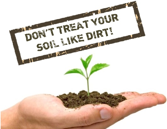Don't Treat You Soil Like Dirt!