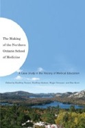 Cover Image of The Making of the Northern Ontario School of Medicine